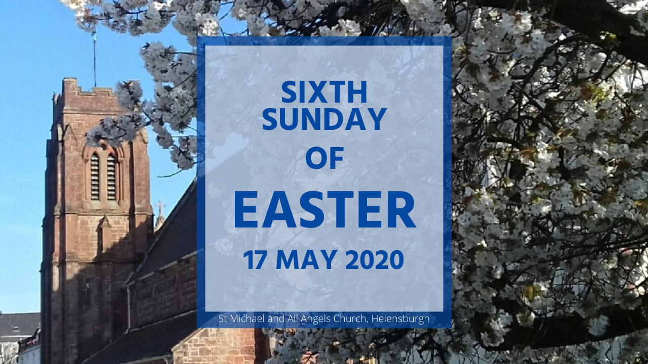 Sixth Sunday of Easter Homily from St Michael and All Angles Church, Helensburgh, Scotland